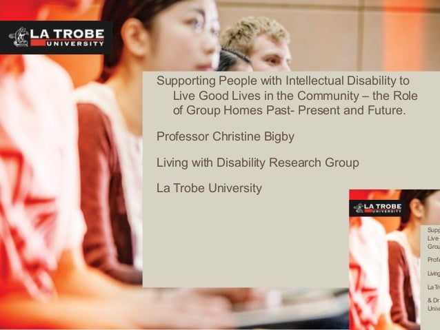 Supporting People with Intellectual Disability toLive Good Lives in the Community – the Roleof Group Homes Past- Present a...