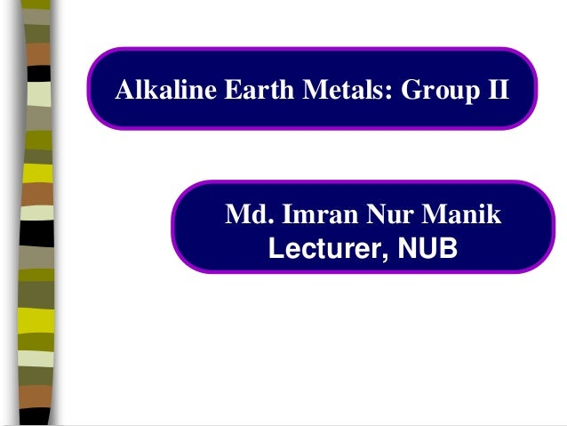 alkaline earth metals group ii md imran nur manik lecturer