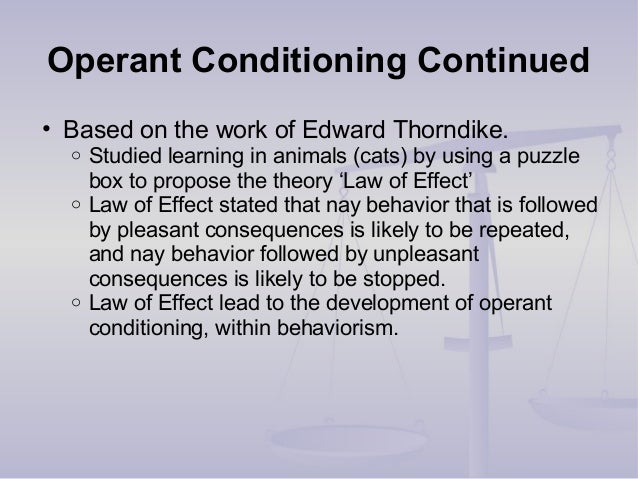 Operant Conditioning Continued • Based on the work of Edward Thorndike. o Studied learning in animals (cats) by using a pu...