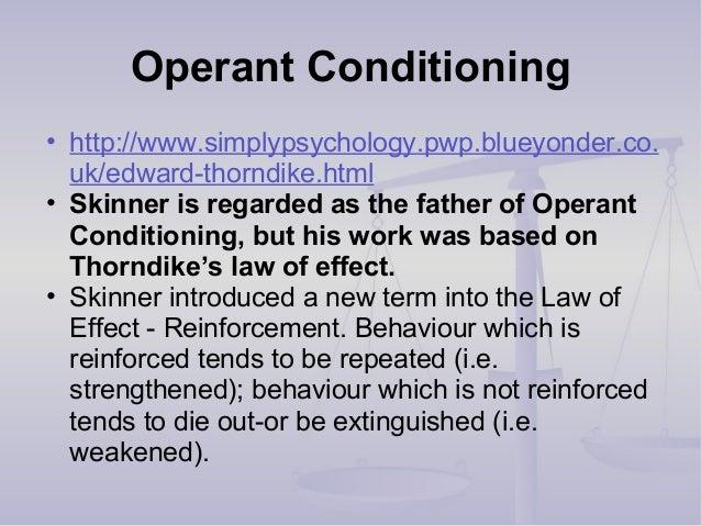 Operant Conditioning • http://www.simplypsychology.pwp.blueyonder.co. uk/edward-thorndike.html • Skinner is regarded as th...