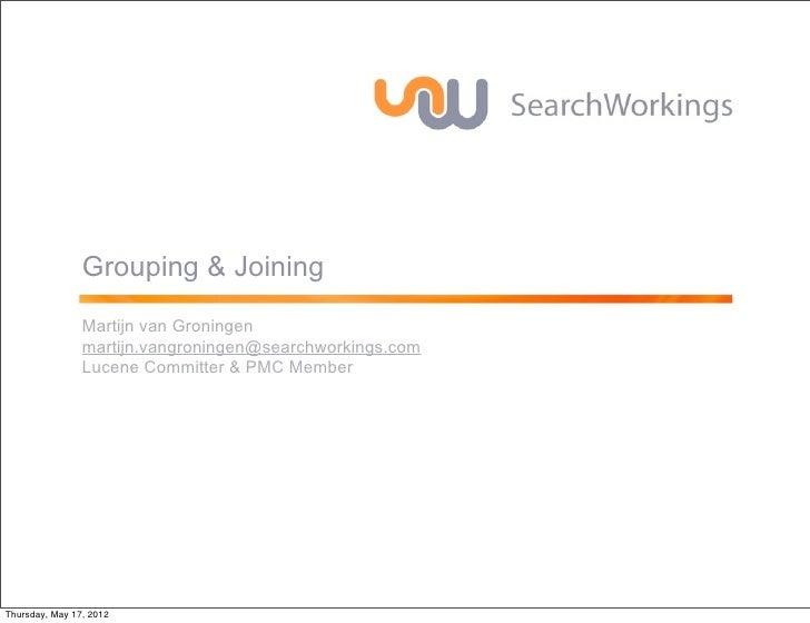 Grouping & Joining                Martijn van Groningen                martijn.vangroningen@searchworkings.com            ...