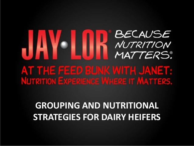 GROUPING AND NUTRITIONAL STRATEGIES FOR DAIRY HEIFERS