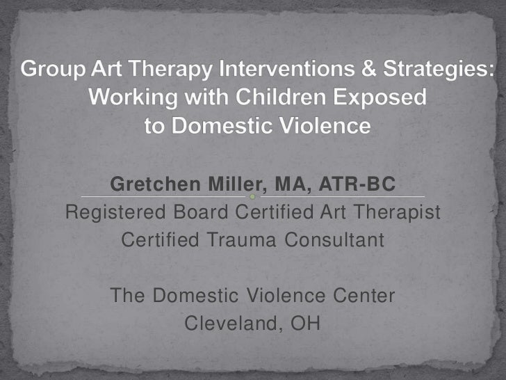 Group Art Therapy Interventions & Strategies: Working with Children Exposed to Domestic Violence<br />Gretchen Miller, MA,...