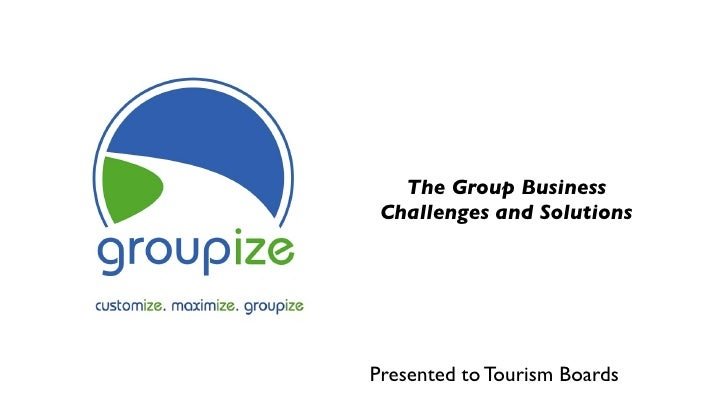 The Group Business Challenges and SolutionsPresented to Tourism Boards