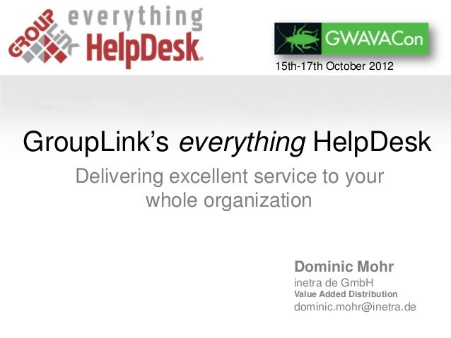 15th-17th October 2012GroupLink's everything HelpDesk   Delivering excellent service to your           whole organization ...