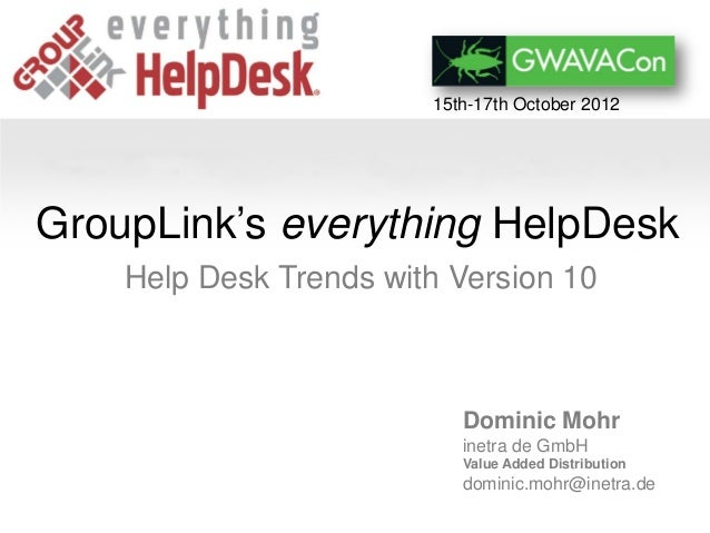 15th-17th October 2012GroupLink's everything HelpDesk    Help Desk Trends with Version 10                           Domini...