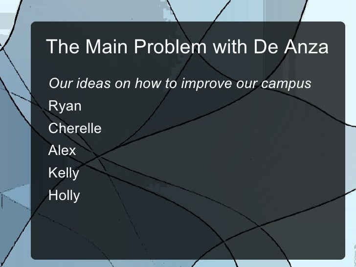 The Main Problem with De Anza <ul>Our ideas on how to improve our campus <li>Ryan