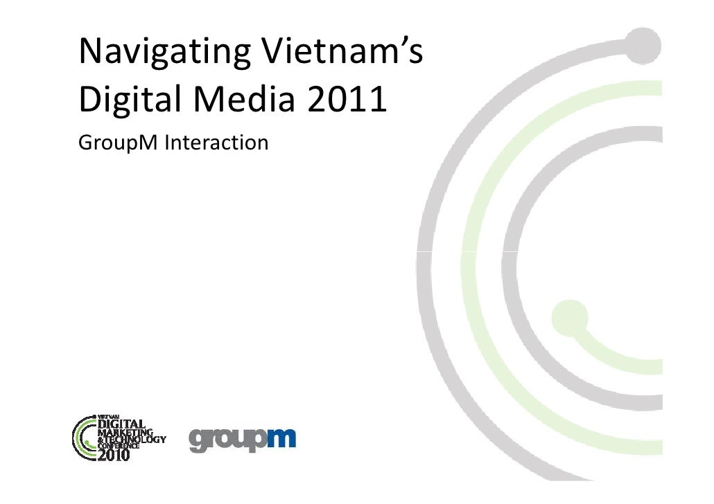 Navigating Vietnam'sDigital Media 2011GroupM Interaction