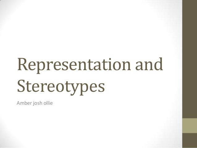Representation and Stereotypes Amber josh ollie