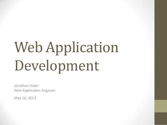 Web ApplicationDevelopmentJonathan YoderWeb Application EngineerMay 16, 2013