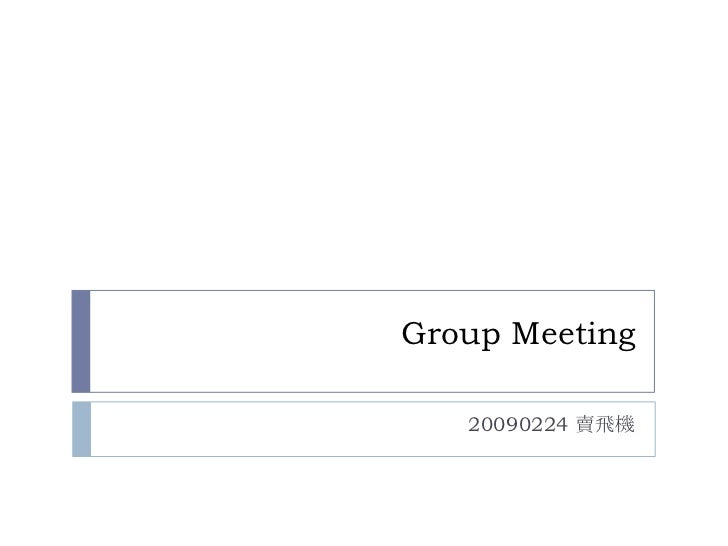 Group Meeting<br />20090224 賣飛機<br />
