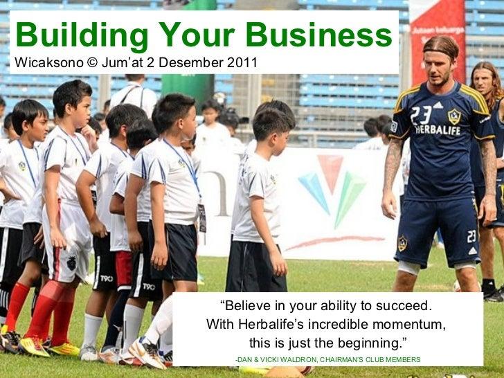 "Building Your Business Wicaksono © Jum'at 2 Desember 2011 <ul><li>"" Believe in your ability to succeed.  </li></ul><ul><li..."