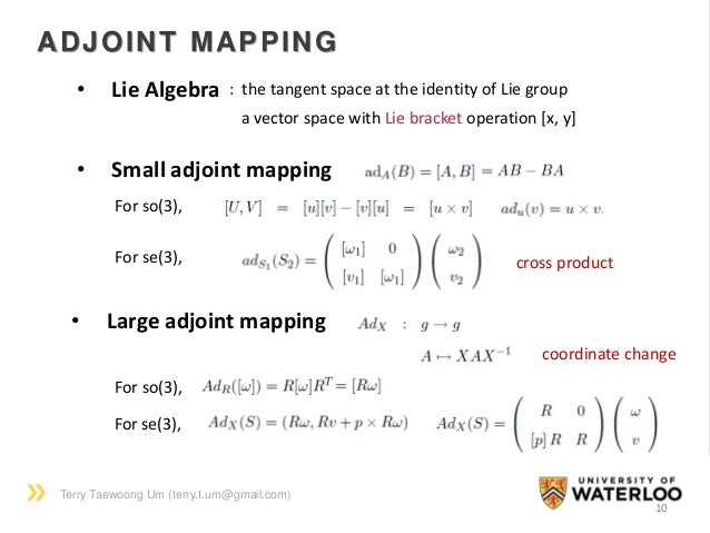 Terry Taewoong Um (terry.t.um@gmail.com) 10 ADJOINT MAPPING • Lie Algebra : the tangent space at the identity of Lie group...