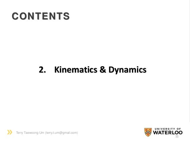 Terry Taewoong Um (terry.t.um@gmail.com) CONTENTS 11 2. Kinematics & Dynamics