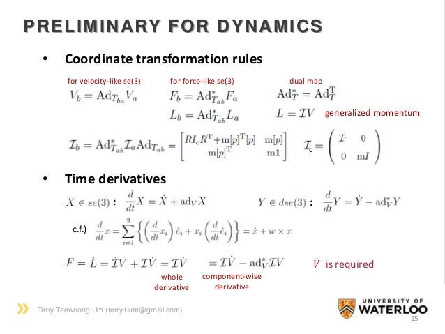 Terry Taewoong Um (terry.t.um@gmail.com) 15 PRELIMINARY FOR DYNAMICS • Coordinate transformation rules for velocity-like s...