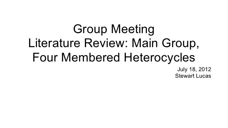 Group MeetingLiterature Review: Main Group, Four Membered Heterocycles                          July 18, 2012             ...