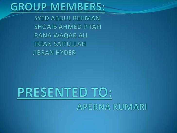 GROUP MEMBERS:               SYED ABDUL REHMAN               SHOAIB AHMED PITAFI               RANA WAQAR ALI             ...