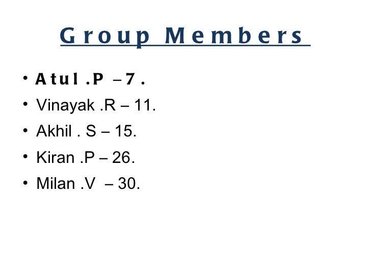 Group Members <ul><li>Atul .P  –  7. </li></ul><ul><li>Vinayak .R – 11. </li></ul><ul><li>Akhil . S – 15. </li></ul><ul><l...
