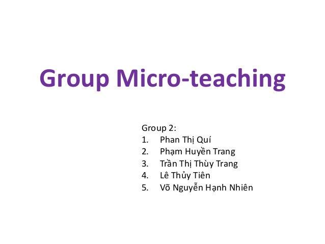 Group Micro-teaching Group 2: 1. Phan Thị Quí 2. Phạm Huyền Trang 3. Trần Thị Thùy Trang 4. Lê Thủy Tiên 5. Võ Nguyễn Hạnh...