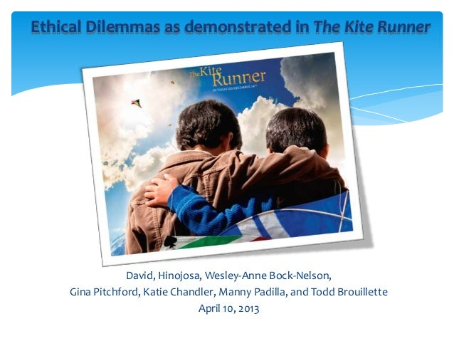 Ethical Dilemmas as demonstrated in The Kite Runner                David, Hinojosa, Wesley-Anne Bock-Nelson,    Gina Pitch...