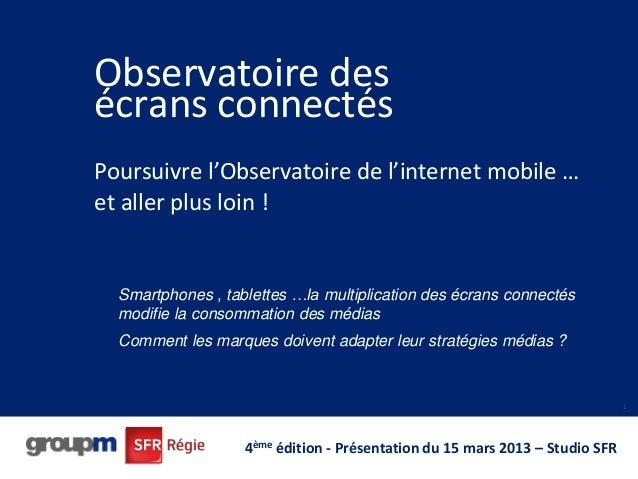 Observatoire desécrans connectésPoursuivre l'Observatoire de l'internet mobile …et aller plus loin !  Smartphones , tablet...