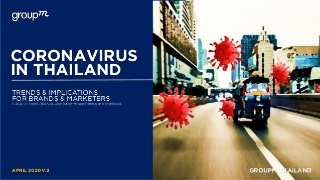 CORONAVIRUS TRENDS & IMPLICATIONS APRIL 2020 V.2 IN THAILAND FOR BRANDS & MARKETERS GROUPM THAILAND © 2020 All Rights Rese...