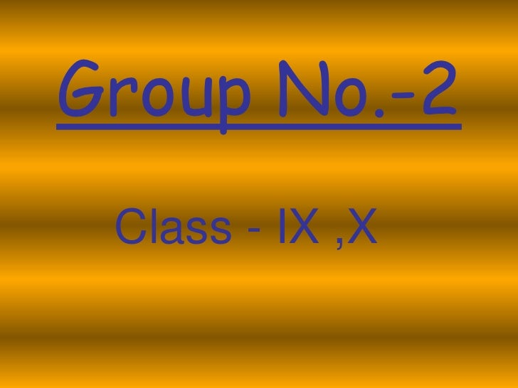 Group No.-2 Class - IX ,X