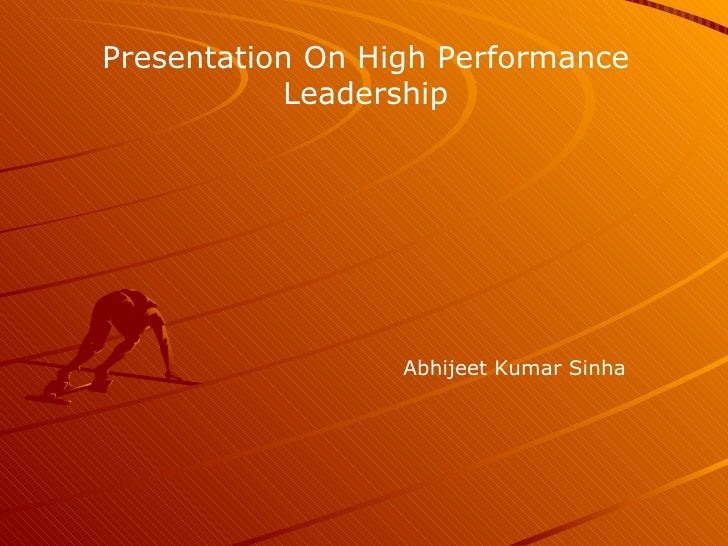 Presentation On High Performance Leadership Abhijeet Kumar Sinha