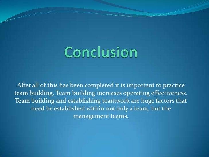 After all of this has been completed it is important to practice team building. Team building increases operating effectiv...