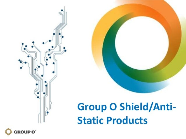 Group O Shield/Anti- Static Products