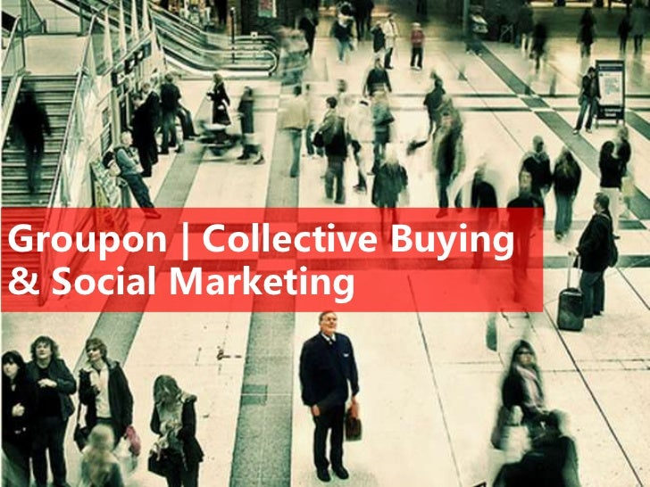 Groupon | Collective Buying & Social Marketing