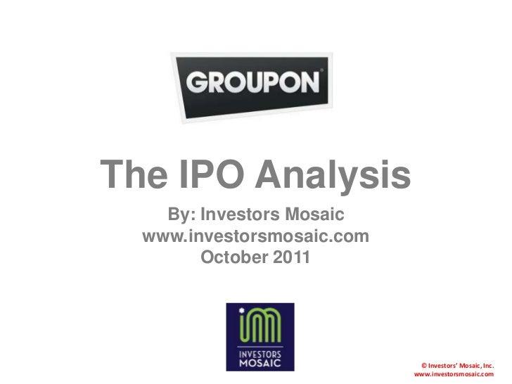 The IPO Analysis    By: Investors Mosaic  www.investorsmosaic.com        October 2011                             © Invest...
