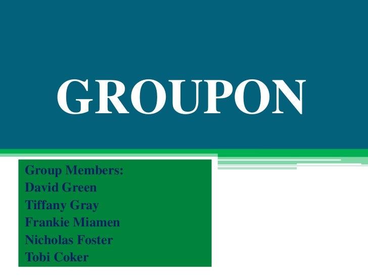 GROUPONGroup Members:David GreenTiffany GrayFrankie MiamenNicholas FosterTobi Coker