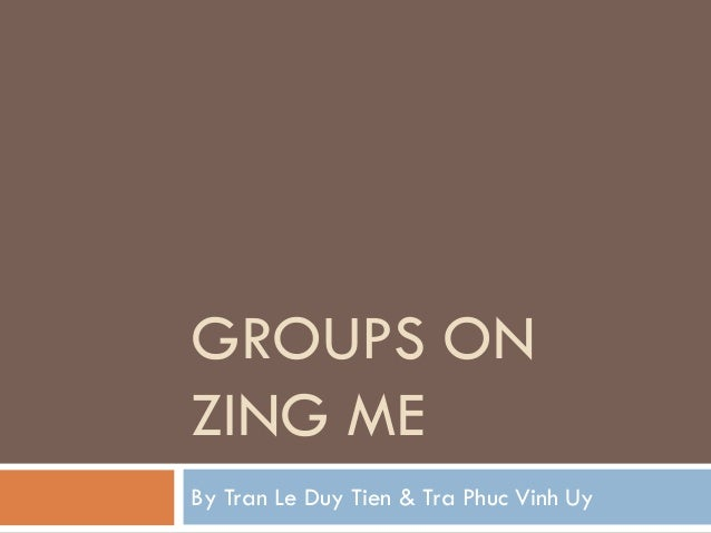 GROUPS ON ZING ME By Tran Le Duy Tien & Tra Phuc Vinh Uy