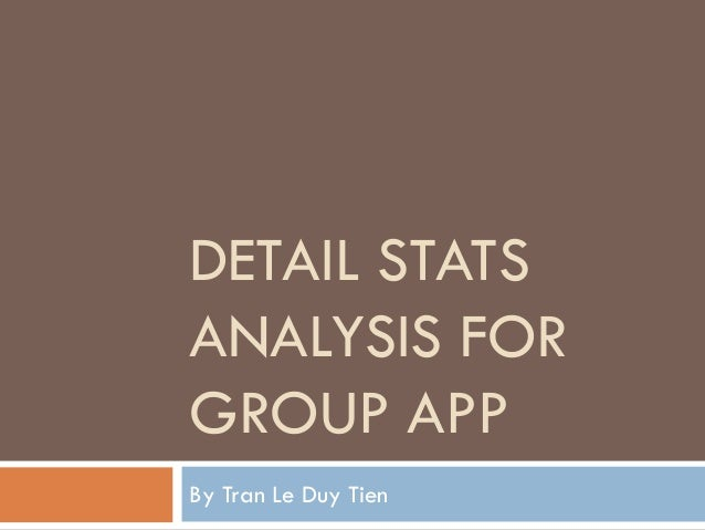 DETAIL STATS ANALYSIS FOR GROUP APP By Tran Le Duy Tien
