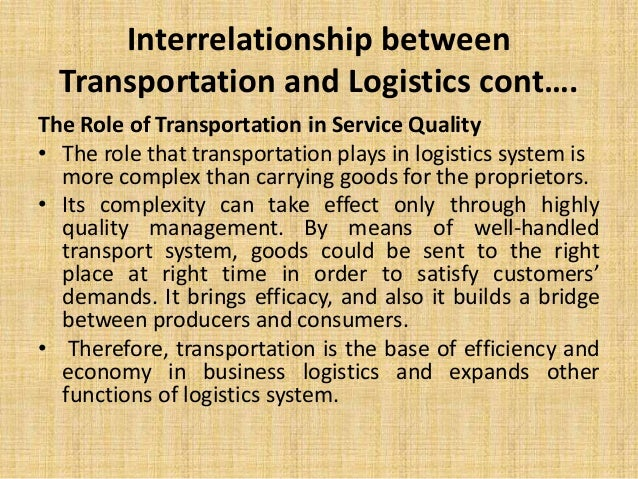 the role of logistics and transportation Win through logistics by understanding the role of transportation in logistics and business logistics is so important but often forgotten about.