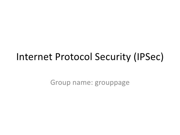 Internet Protocol Security (IPSec) Group name: grouppage