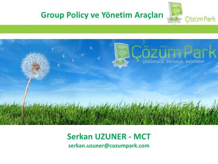 Group Policy ve YönetimAraçları<br />Serkan UZUNER - MCT<br />serkan.uzuner@cozumpark.com<br />