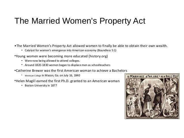 married woman s property act 1882 married women's property act one example of this was the passing of the 1882 married women's property act under the terms of the act married women had the.