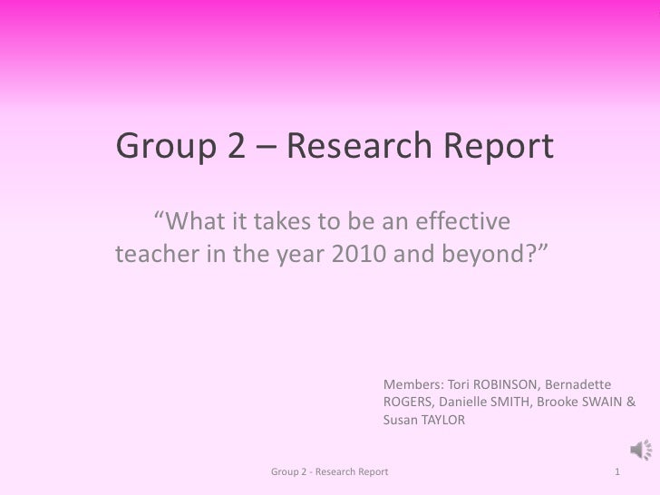 """Group 2 – Research Report """"What it takes to be an effective teacher in the year 2010 and beyond?"""" Group 2 - Research Repor..."""