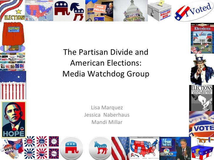The Partisan Divide and American Elections: Media Watchdog Group Lisa Marquez Jessica  Naberhaus Mandi Millar