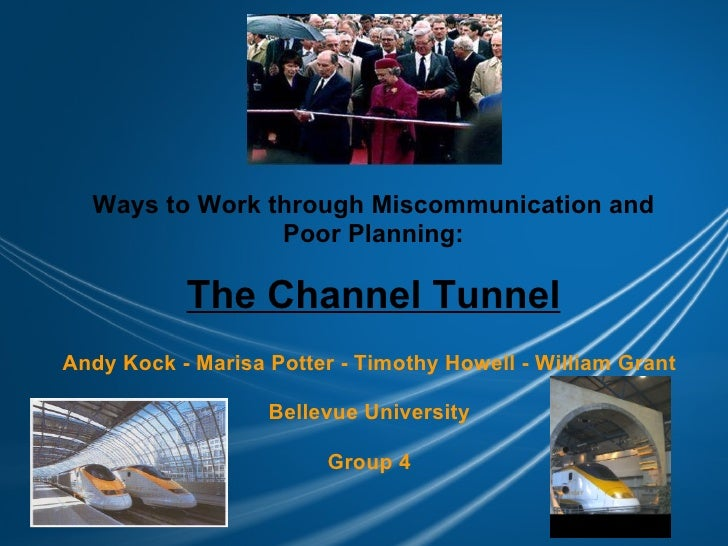 Ways to Work through Miscommunication and Poor Planning: The Channel Tunnel Andy Kock - Marisa Potter - Timothy Howell - W...