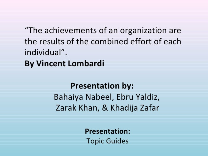 """"""" The achievements of an organization are the results of the combined effort of each individual"""".  By Vincent Lombardi Pre..."""