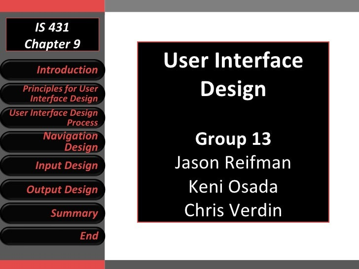 IS 431 Chapter 9 User Interface Design Group 13 Jason Reifman Keni Osada Chris Verdin Introduction Principles for User Int...