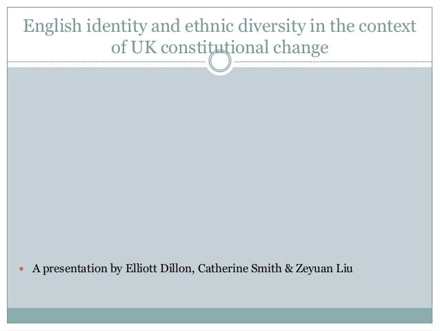 English identity and ethnic diversity in the context of UK constitutional change  A presentation by Elliott Dillon, Cathe...