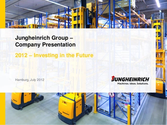 Jungheinrich Group –Company Presentation2012 – Investing in the FutureHamburg, July 2012