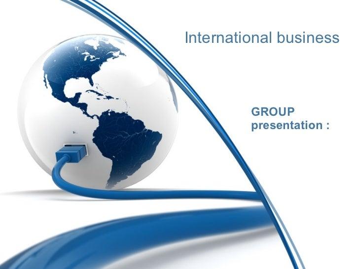 International business GROUP presentation :