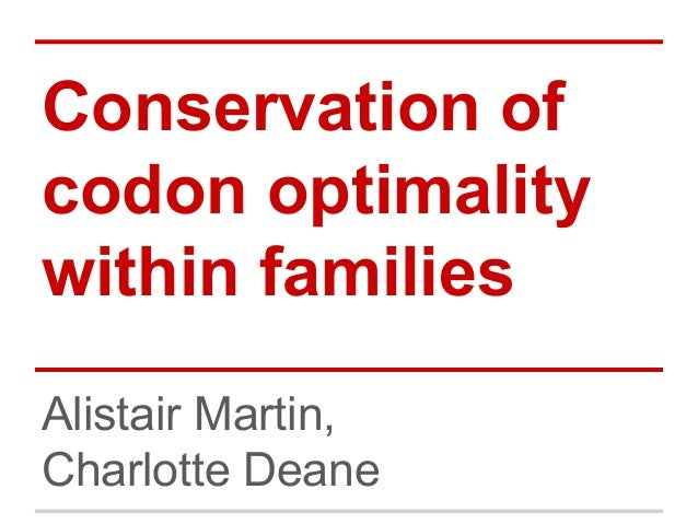 Conservation of codon optimality within families Alistair Martin, Charlotte Deane