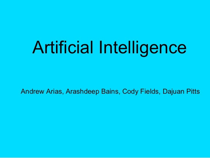 Artificial Intelligence  Andrew Arias, Arashdeep Bains, Cody Fields, Dajuan Pitts