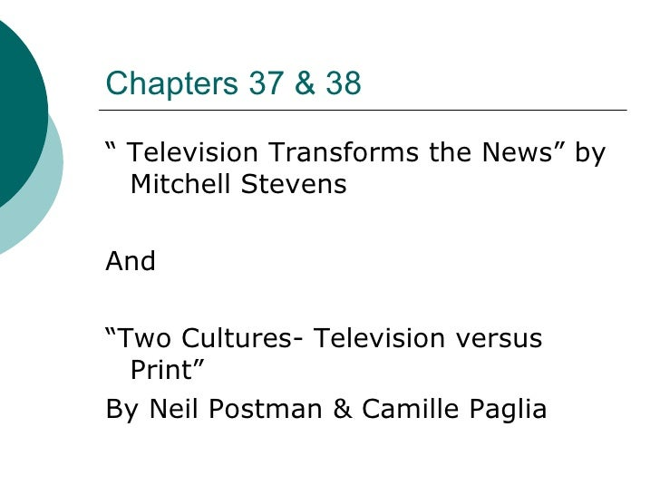 """Chapters 37 & 38 <ul><li>"""" Television Transforms the News"""" by Mitchell Stevens </li></ul><ul><li>And </li></ul><ul><li>""""Tw..."""
